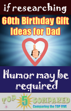 60th Birthday Gift Ideas For Dad Top Five Pared